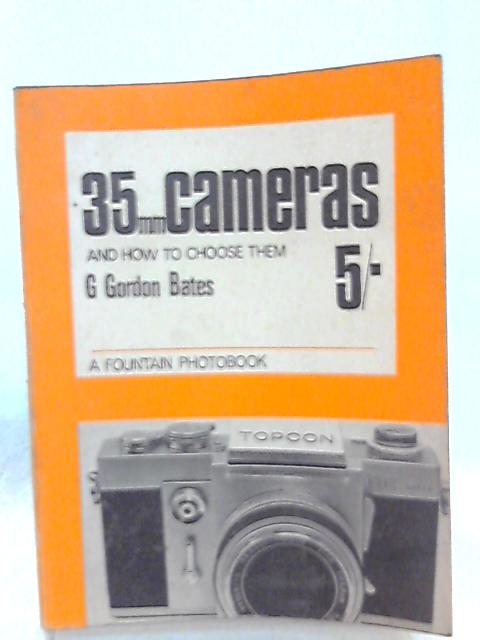 35mm. Cameras and how to Choose them by G. Gordon Bates