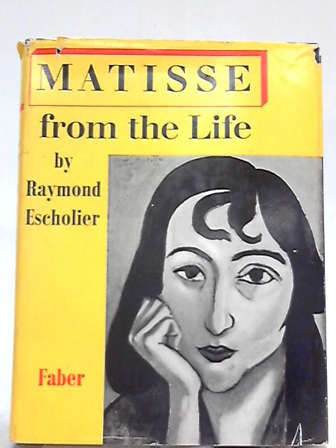 Matisse from the Life, by Raymond Escholier