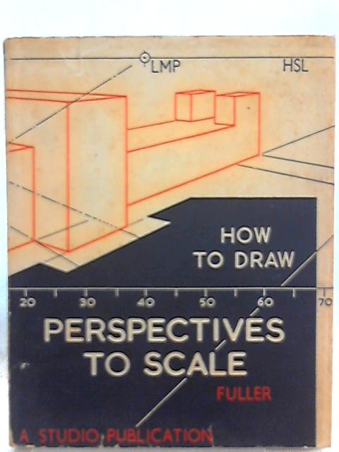 How to Draw Perspectives to Scale by W. H. Fuller