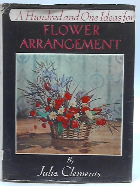 101 Ideas For Flower Arrangement By Julia Clements