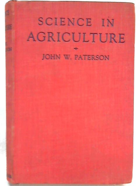Science in Agriculture by John W. Paterson
