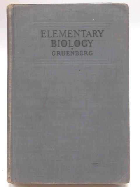 Elementary Biology. An Introduction to the Science of Life by Benjamin C Gruenberg