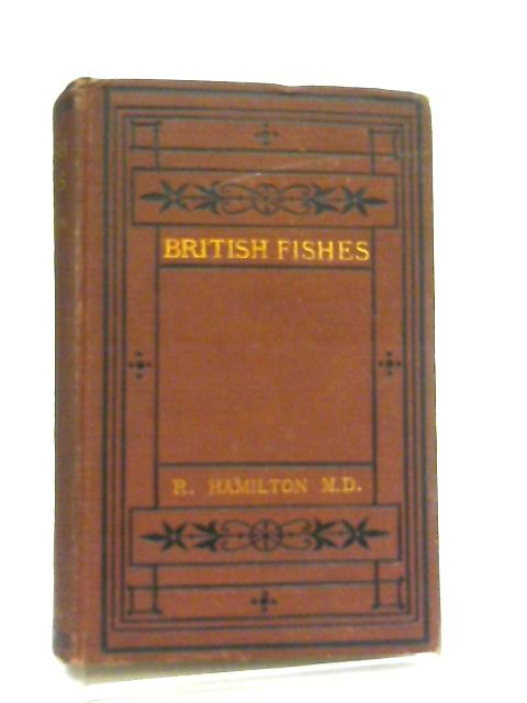 A History of British Fishes Vol. I by R. Hamilton
