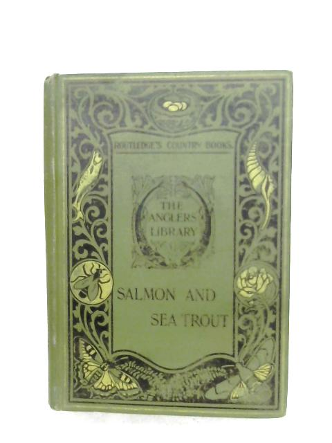 Salmon And Sea Trout by Sir Herbert Maxwell