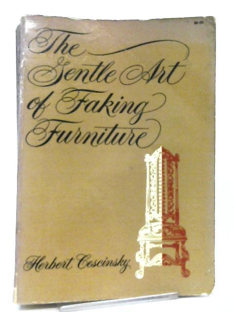 Gentle Art of Faking Furniture By Herbert Cescinsky