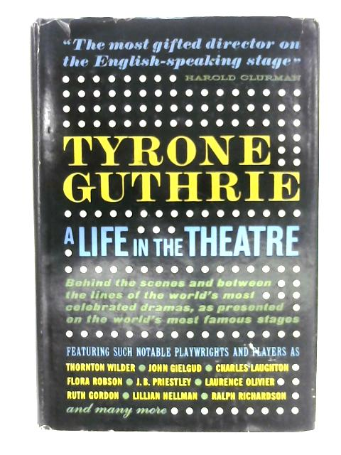 A Life In The Theatre By Tyrone Guthrie