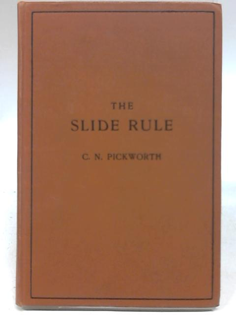 The Slide Rule. A Practical Manual by C. N. Pickworth