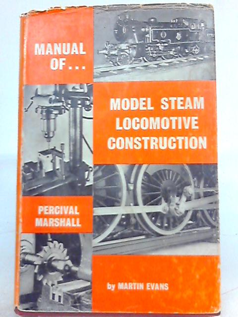 Manual of Model Steam Locomotive Construction by Martin Evans