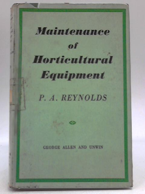 Maintenance of Horticultural Equipment By P.Arthur Reynolds