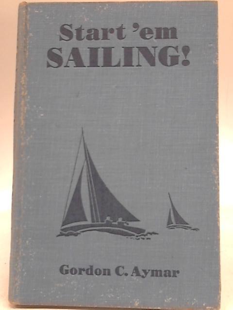 Start 'em Sailing By Gordon C Aymar