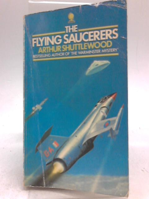 The Flying Saucers By Arthur Shuttlewood