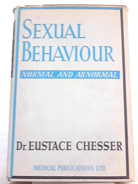 Sexual Behaviour, Normal and Abnormal By Eustace Chesser