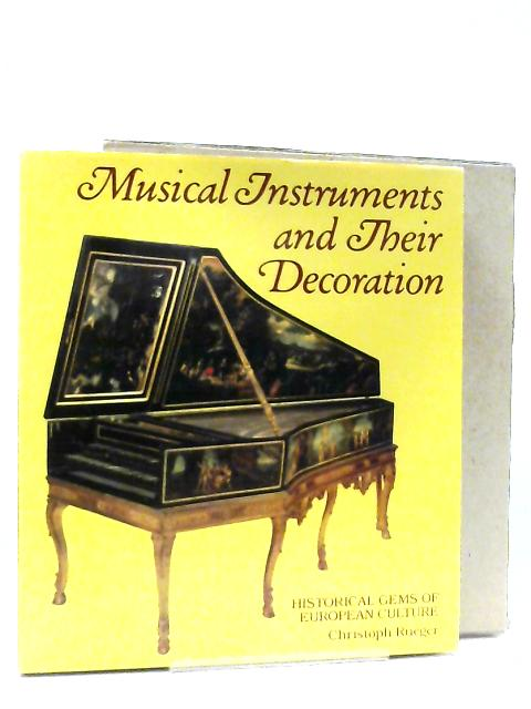 Musical Instruments and Their Decoration, Historical Gems of European Culture By Christoph Rueger