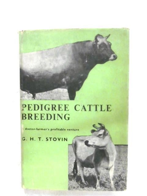 Pedigree Cattle Breeding By G. H. T. Stovin