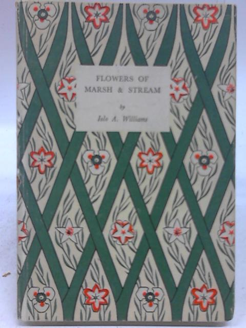 Flowers of Marsh and Stream by Iolo A Williams