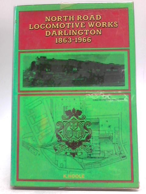 North Road Locomotive Works Darlington, 1863-1966 By K Hoole