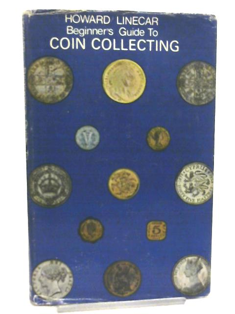 Beginner's Guide to Coin Collecting By Howard Linecar