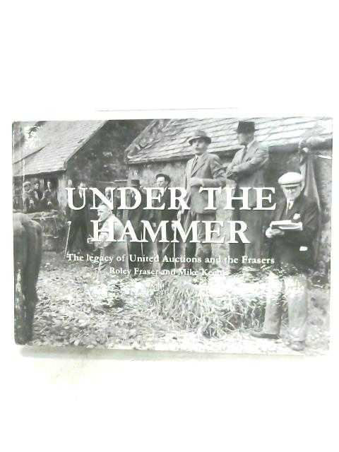Under The Hammer By Roley Fraser & Mike Keeble