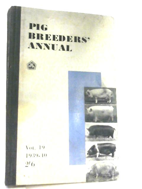 The Pig Breeders' Annual 1939 - 1940, Volume Nineteen By Anon