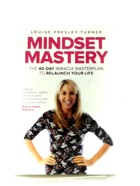 Mindset Mastery, The 40 Day Miracle Masterplan to Relaunch Your Life By Louise Presley-Turner