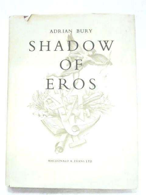 Shadow Of Eros By Adrian Bury