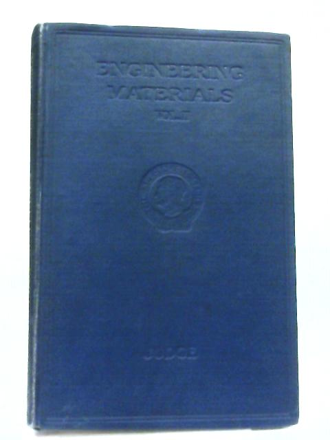 Engineering Materials, Volume II Non-Ferrous and Organic Materials By A. W. Judge