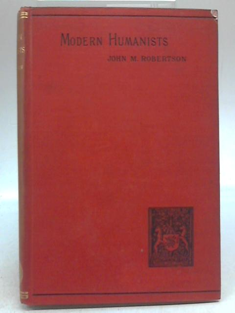 Modern Humanists by John M Robertson