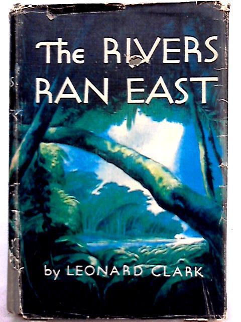 The Rivers Ran East By Leonard Clark