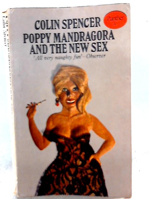 Poppy, Mandragora and the New Sex by Colin Spencer