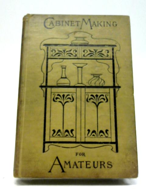Cabinet Making for Amateurs By John P Arkwright, Ed