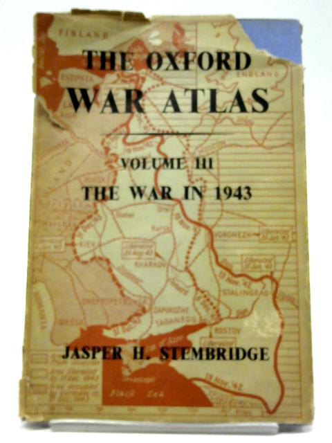 The Oxford War Atlas: Volume III: The War In 1943 By Jasper H. Stembridge