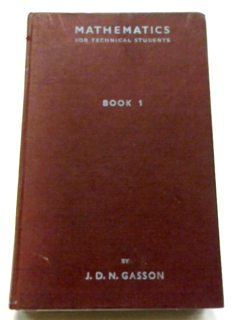 Mathematics for Technical Students Book 1 By J. D. N. Gasson