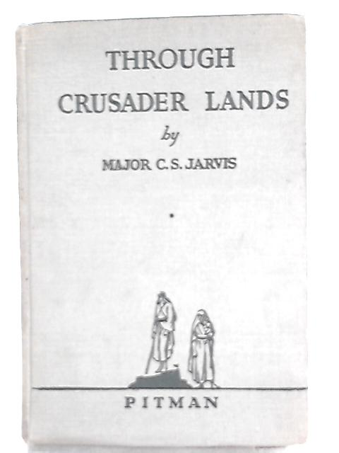 Through Crusader Lands By Major C. S. Jarvis