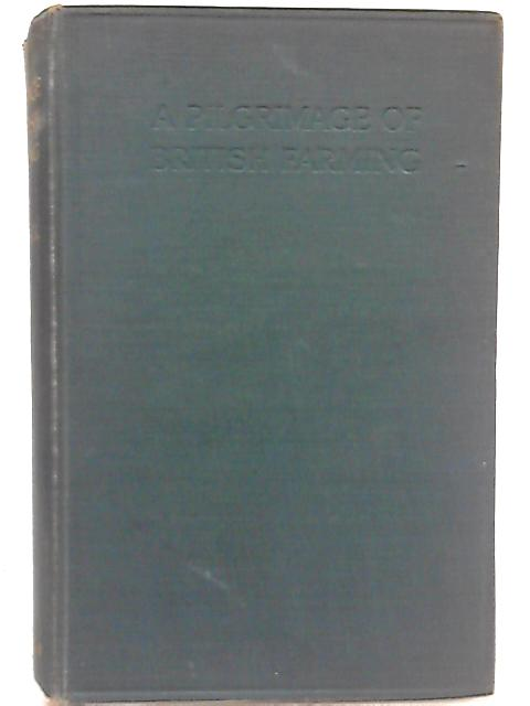 A Pilgrimage of British Farming 1910-1912 By A.D. Hall