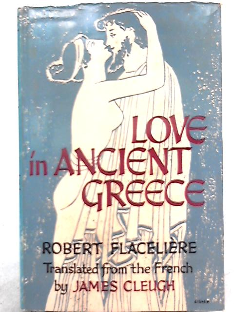 Love in Ancient Greece by Robert Flaceliere