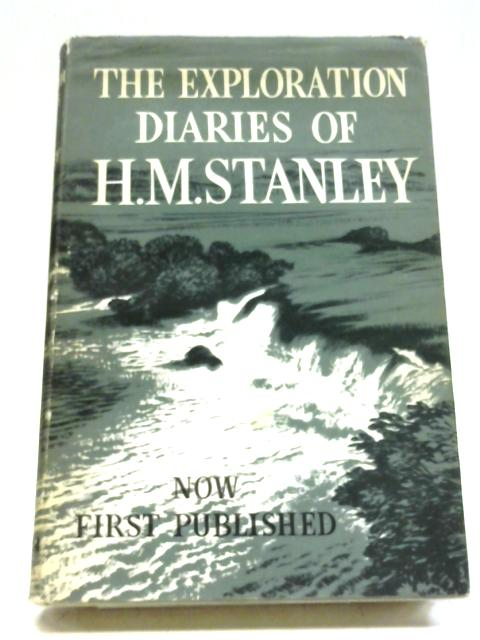 The Exploration Diaries of H. M. Stanley By Richard Stanley, Alan Neame