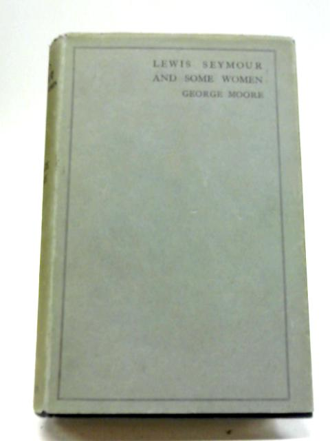 Lewis Seymour and Some Women By George Moore