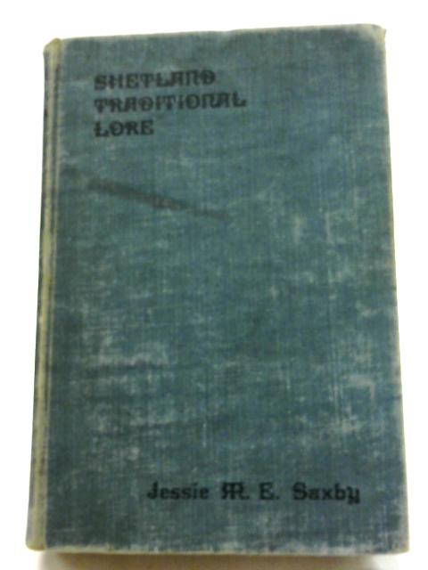 Shetland Traditional Lore by Jessie M E. Saxby
