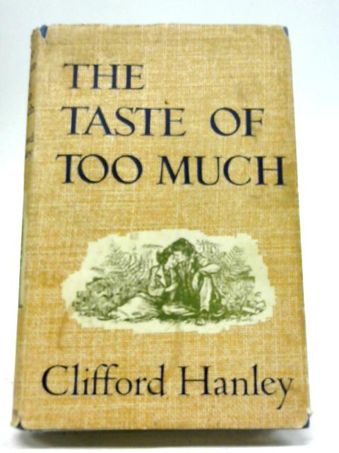 The Taste of Too Much By Clifford Hanley
