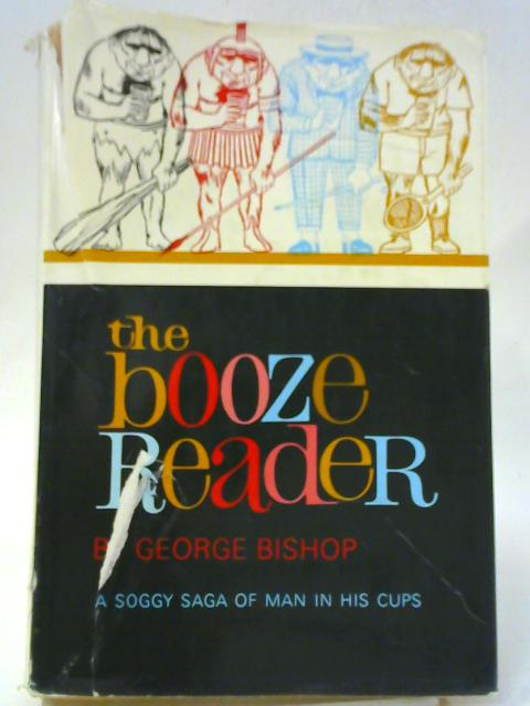 The Booze Reader A Soggy saga of man in his cups By George Bishop