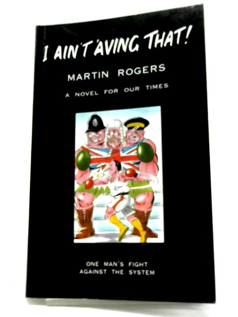 I Ain't 'Aving That: 1 By Martin Rogers