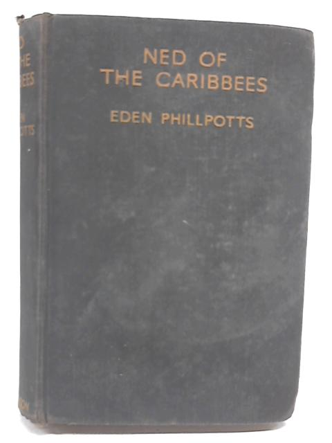 Ned of the Caribbees By Eden Phillpotts