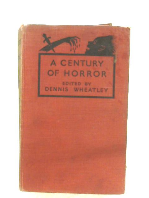 A Century Of Horror Stories by Dennis Wheatley (Ed.)