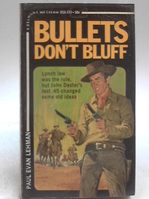 Bullets Don't Bluff By Paul Evan Lehman