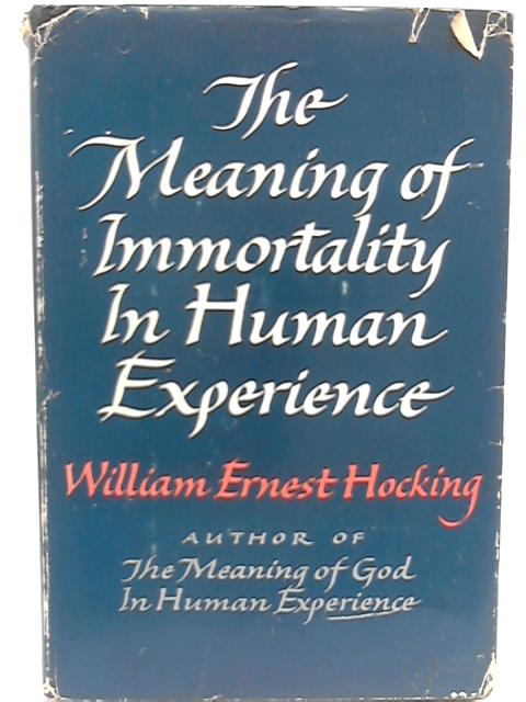 The Meaning of Immortality in Human Experience by William Ernest Hocking