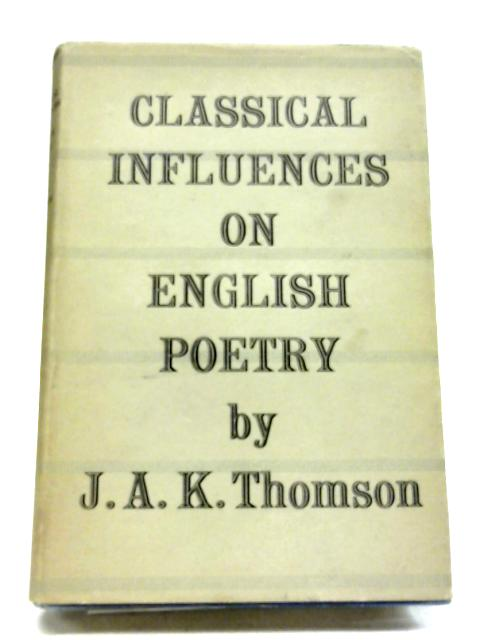 Classical Influence on English Poetry By J.A.K. Thomson