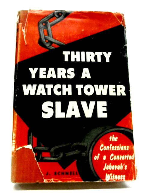 Thirty Years a Watch Tower Slave By W J Schnell
