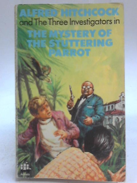 Alfred Hitchcock and the Three Investigators in The Mystery of the Stuttering Parrot by Robert Arthur