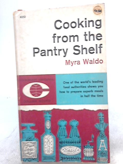 Cooking from the Pantry Shelf By Myra Waldo