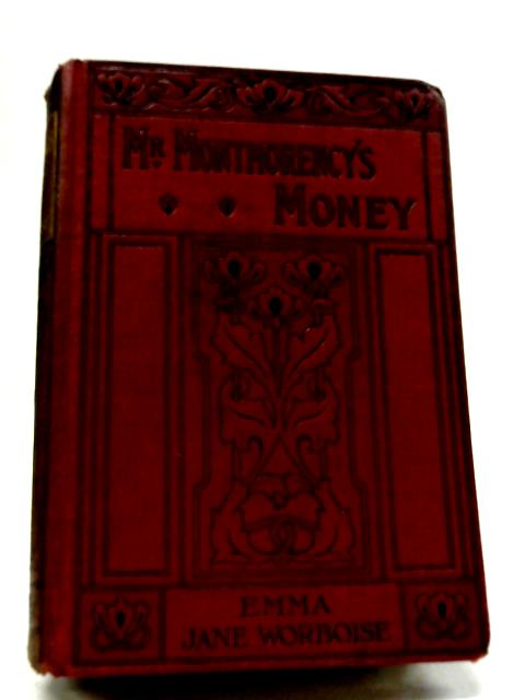 Mr Montmorency's Money By Emma Jane Worboise